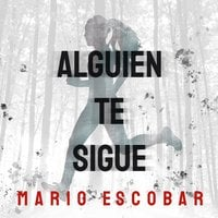 Alguien te sigue - Mario Escobar