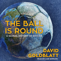 The Ball is Round: A Global History of Soccer - David Goldblatt