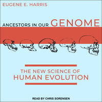 Ancestors in Our Genome: The New Science of Human Evolution - Eugene E. Harris
