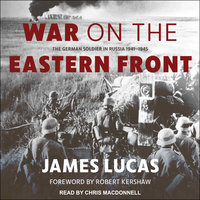 War on the Eastern Front: The German Soldier in Russia 1941–1945 - James Lucas