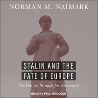 Stalin and the Fate of Europe: The Postwar Struggle for Sovereignty - Norman M. Naimark