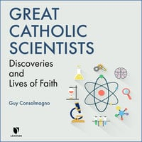 Great Catholic Scientists: Discoveries and Lives of Faith - Michelle Francl-Donnay, Guy Consolmagno