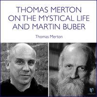 Thomas Merton on the Mystical Life and Martin Buber - Thomas Merton