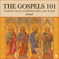 The Gospels 101: A Catholic Course on Matthew, Mark, Luke, & John - Ian Boxall