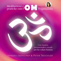 OM -Meditazioni e pratiche con l'om secondo Yogananda - Jayadev Jaerschky, Peter Treichler