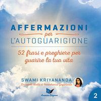Affermazioni per l'autoguarigione 2 - Frasi e preghiere per guarire la tua vita - Swami Kriyananda