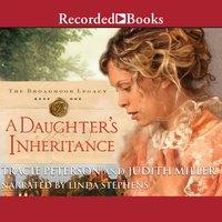 A Daughter's Inheritance - Tracie Peterson, Judith Miller