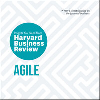 Agile: The Insights You Need from Harvard Business Review - Harvard Business Review