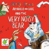 Armadillo and Hare and the Very Noisy Bear - Jeremy Strong