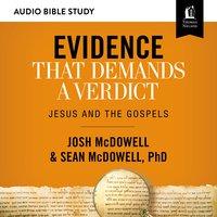 Evidence That Demands a Verdict: Audio Bible Studies – Jesus and the Gospels - Josh McDowell, Sean McDowell