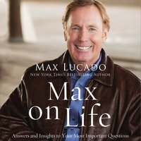 Max On Life: Answers and Insights to Your Most Important Questions - Max Lucado