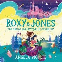 Roxy & Jones: The Great Fairytale Cover-Up - Angela Woolfe