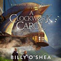 A Clockwork Carol - Billy O'Shea