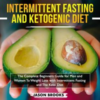 Intermittent Fasting and Ketogenic Diet Bible: The complete Beginners Guide for Men and Women To Weight Loss with Intermittent Fasting and The Keto Diet - Amanda Davis, Jason Brooks, Lewis Fung, Dominic Lee