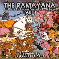 The Ramayana: Lord Rama The Supreme Personality Of Godhead – Part 1 - Valmiki