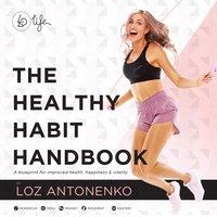 The Healthy Habit Handbook - Loz Antonenko