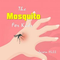 The Mosquito for Kids - Jason Hill