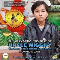 The Very Very Very Best Of Uncle Wiggily - The Long Eared Rabbit Gentleman - Howard R. Garis
