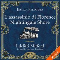 L'assassinio di Florence Nightingale Shore - Jessica Fellowes