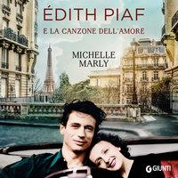 Edith Piaf e la canzone dell'amore - Michelle Marly