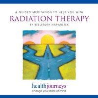 A Guided Meditation To Help You With Radiation Therapy - Belleruth Naparstek, Steven Mark Kohn