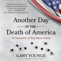 Another Day in the Death of America - Gary Younge