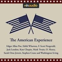 The American Experience: A Collection of Great American Stories - Edgar Allan Poe, Edith Wharton, Jack London, Washington Irving, Sarah Orne Jewett, Mark Twain, O. Henry, F. Scott Fitzgerald, Kate Chopin, Stephen Crane