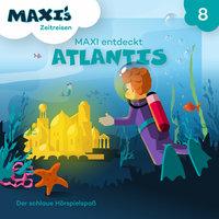 Maxi's Zeitreisen - Folge 8: Maxi entdeckt Atlantis - Jana Lüpke
