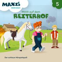 Maxi's Zeitreisen - Folge 5: Maxi auf dem Reiterhof - Jana Lüpke