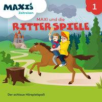 Maxi's Zeitreisen - Folge 1: Maxi und die Ritterspiele - Jana Lüpke