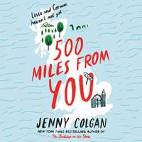 500 Miles from You: A Novel - Jenny Colgan