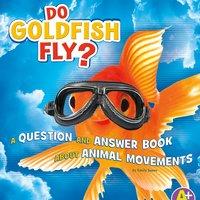 Do Goldfish Fly? - Emily James