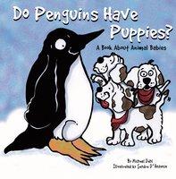 Do Penguins Have Puppies? - Michael Dahl