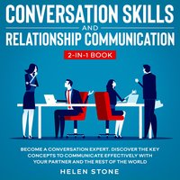 Conversation Skills and Relationship Communication 2-in-1 Book: Become a Conversation Expert. Discover The Key Concepts to Communicate Effectively with your Partner and The Rest of The World - Helen Stone