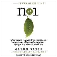 N of 1: One man's Harvard-documented remission of incurable cancer using only natural methods - Glenn Sabin