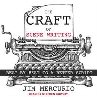 The Craft of Scene Writing: Beat by Beat to a Better Script - Jim Mercurio
