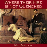Where their Fire is not Quenched - May Sinclair