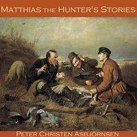 Matthias the Hunter's Stories - Peter Christen Asbjørnsen