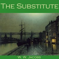 The Substitute - W.W. Jacobs