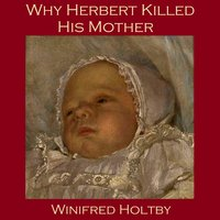 Why Herbert Killed His Mother - Winifred Holtby