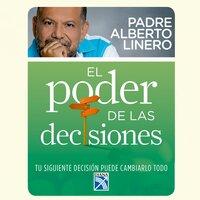 El poder de las decisiones - Alberto Linero