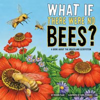 What If There Were No Bees? - Suzanne Slade