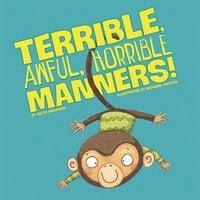 Terrible, Awful, Horrible Manners! - Beth Bracken