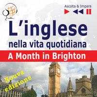L'inglese nella vita quotidiana – Nuova edizione: A Month in Brighton - Nuova edizione (16 argomenti di livello B1 – Ascolta & Impara) - Dorota Guzik