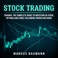 Stock Trading – Trading: The Complete Guide To Investing In Stocks, Options And Forex Following Proven Methods (4 books in 1) - Marcus Baumann