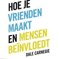 Hoe je vrienden maakt en mensen beinvloedt - Dale Carnegie