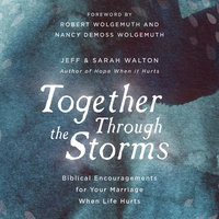 Together Through The Storms: Biblical Encouragements for Your Marriage When Life Hurts - Sarah Walton, Jeff Walton