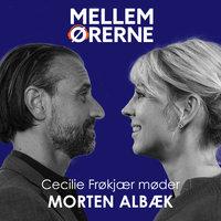 Mellem ørerne 38 - Cecilie Frøkjær møder Morten Albæk - Cecilie Frøkjær