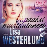 Vapaaksi murtautuneet - Osa 3 - Lisa Westerlund