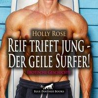 Reif trifft jung: Der geile Surfer! - Holly Rose